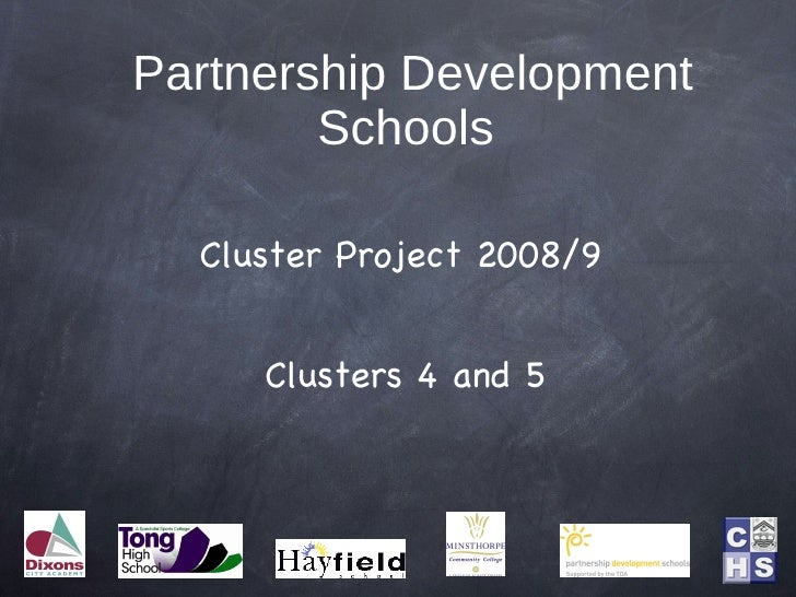 Partnership Development         Schools    Cluster Project 2008/9        Clusters 4 and 5