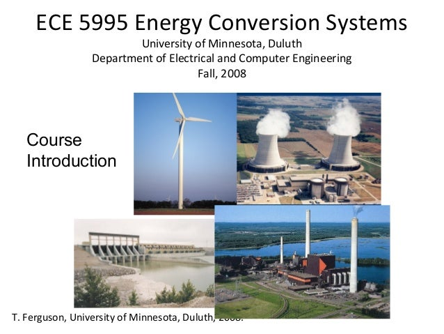 ECE 5995 Energy Conversion Systems University of Minnesota, Duluth Department of Electrical and Computer Engineering Fall,...