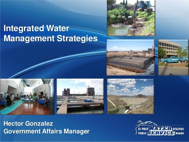 Integrated Water Management Strategies  Hector Gonzalez Government Affairs Manager