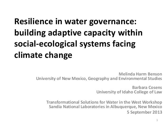 Resilience in water governance: building adaptive capacity within social-ecological systems facing climate change Melinda ...