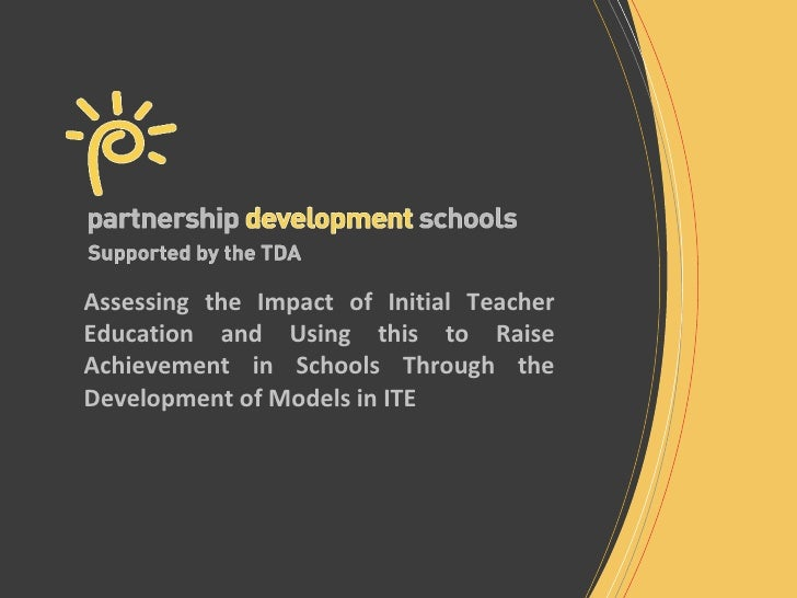 Assessing the Impact of Initial Teacher Education and Using this to Raise Achievement in Schools Through the Development o...