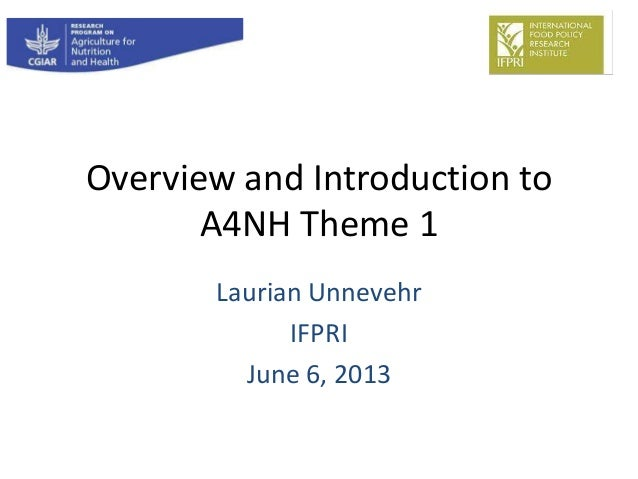 Overview and Introduction toA4NH Theme 1Laurian UnnevehrIFPRIJune 6, 2013