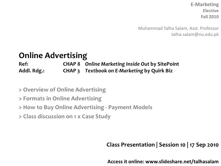 Online AdvertisingRef: CHAP 8 Online Marketing Inside Out by SitePointAddl. Rdg.:CHAP 3Textbook on E-Marketing by Qui...