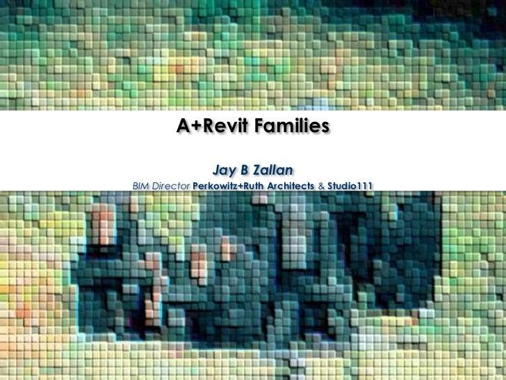 RTCUSA 2011 Session 10 Part B A+Revit Families Jay Zallan Presentation