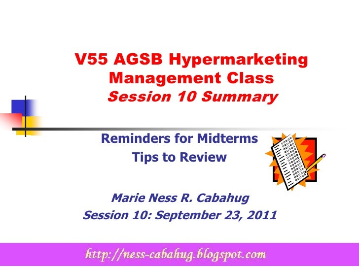 V55 AGSB Hypermarketing   Management Class   Session 10 Summary  Reminders for Midterms     Tips to Review    Marie Ness R...