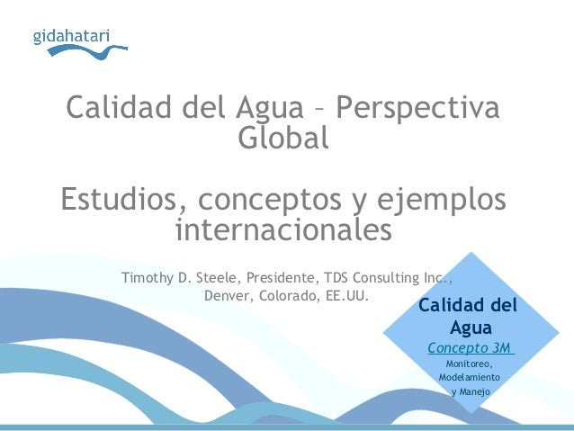 Calidad del Agua – Perspectiva            GlobalEstudios, conceptos y ejemplos        internacionales    Timothy D. Steele...