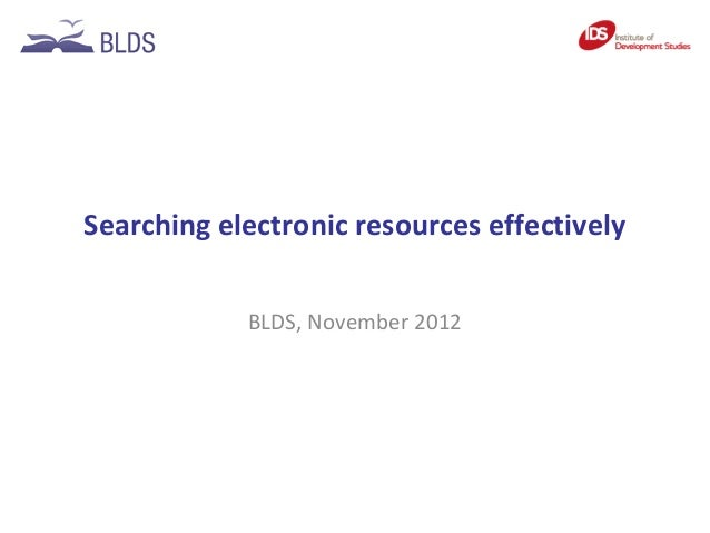 Searching electronic resources effectively            BLDS, November 2012