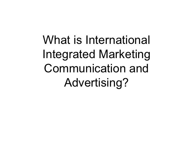 What is InternationalIntegrated MarketingCommunication and    Advertising?