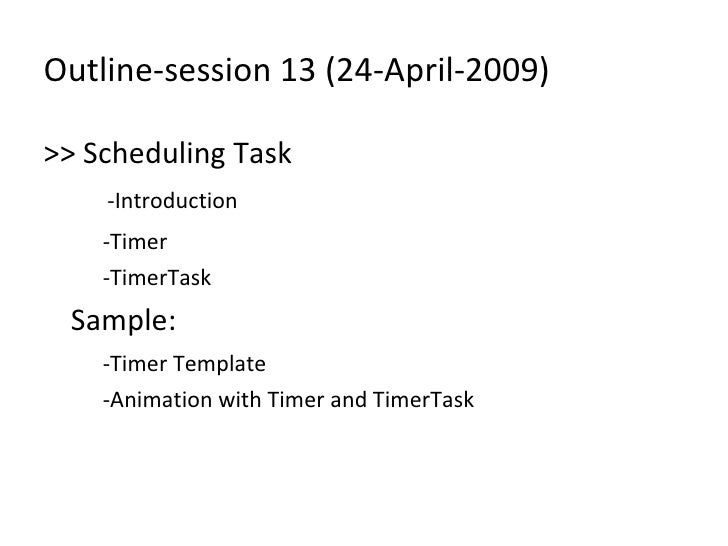 Outline-session 13 (24-April-2009) <ul><li>>> Scheduling Task </li></ul><ul><li>  -Introduction </li></ul><ul><ul><li>-Tim...