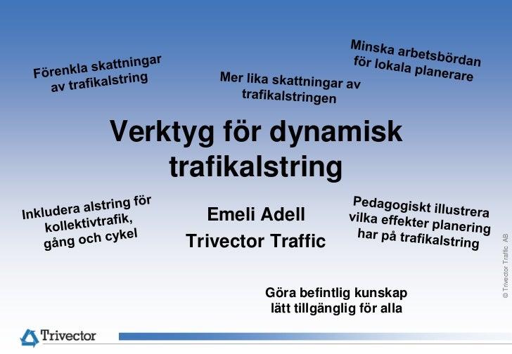 Verktyg för dynamisk trafikalstring<br />Minska arbetsbördan för lokala planerare <br />Förenkla skattningar av trafikalst...