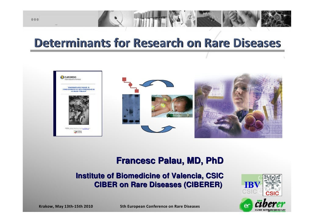 Determinants for Research on Rare Diseases                                  Francesc Palau, MD, PhD                  Insti...