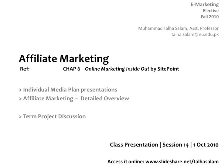 Affiliate MarketingRef: CHAP 6 Online Marketing Inside Out by SitePoint<br />> Individual Media Plan presentations<br /...