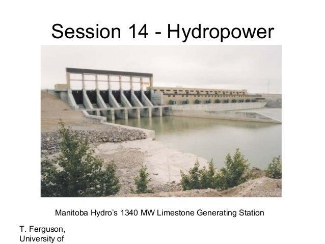 Session 14 - Hydropower  Manitoba Hydro's 1340 MW Limestone Generating Station T. Ferguson, University of