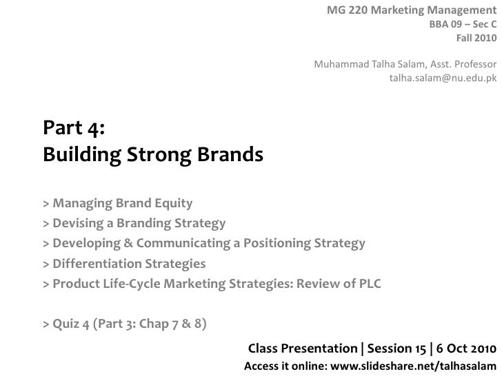 Part 4: Building Strong Brands<br />> Managing Brand Equity<br />> Devising a Branding Strategy<br />> Developing & Commun...