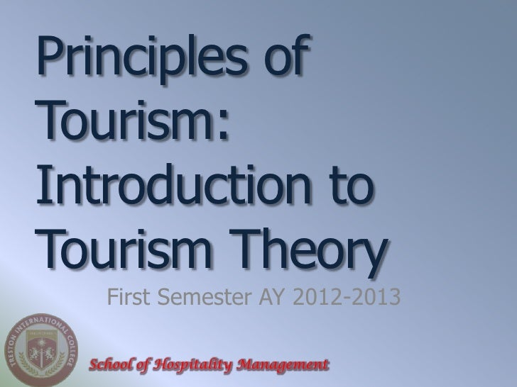 Principles ofTourism:Introduction toTourism Theory    First Semester AY 2012-2013  School of Hospitality Management