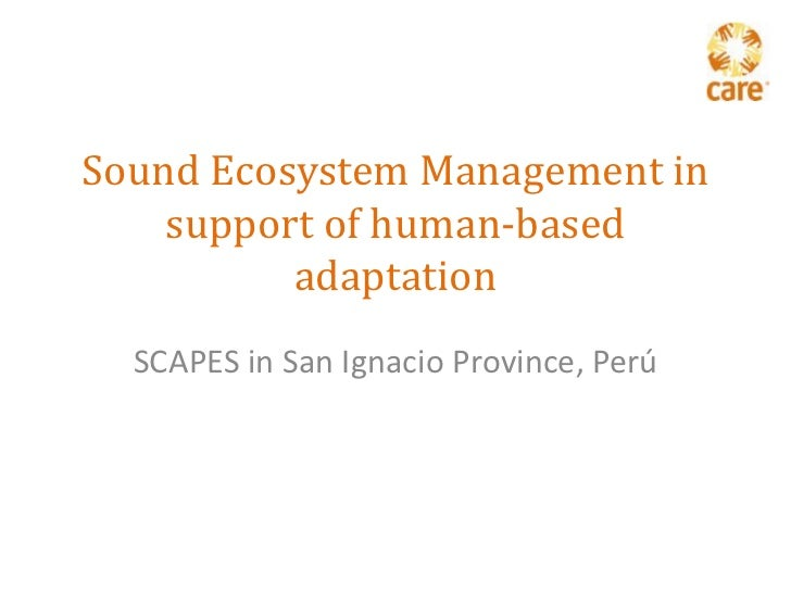 Sound Ecosystem Management in support of human-based adaptation<br />SCAPES in San Ignacio Province, Perú<br />