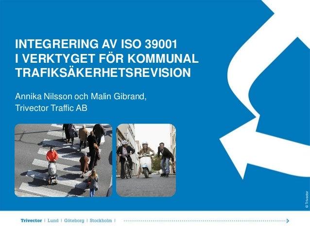 INTEGRERING AV ISO 39001 I VERKTYGET FÖR KOMMUNAL TRAFIKSÄKERHETSREVISION  © Trivector  Annika Nilsson och Malin Gibrand, ...