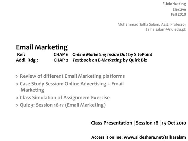 E-Marketing Elective Fall 2010 Muhammad Talha Salam, Asst. Professor talha.salam@nu.edu.pk Access it online: www.slideshar...