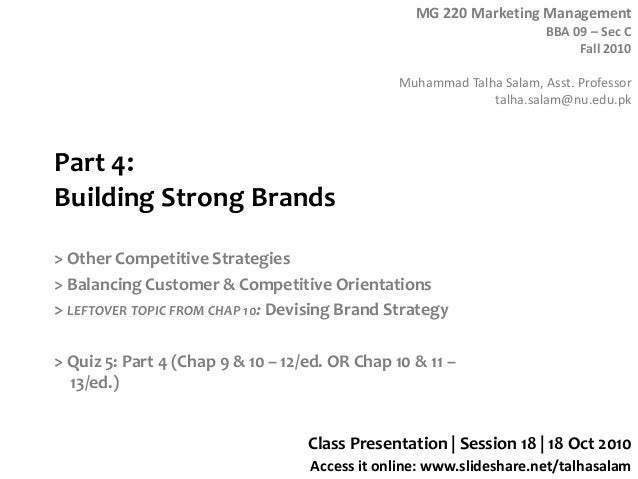 MG 220 Marketing Management BBA 09 – Sec C Fall 2010 Muhammad Talha Salam, Asst. Professor talha.salam@nu.edu.pk Access it...