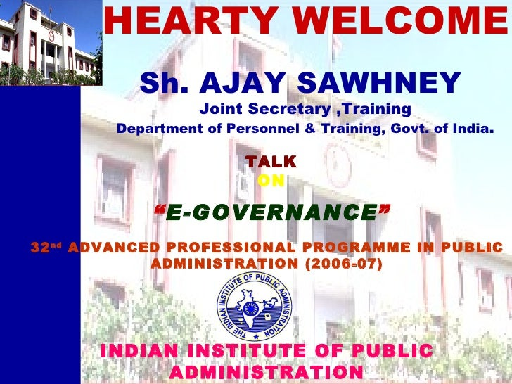 HEARTY WELCOME INDIAN INSTITUTE OF PUBLIC ADMINISTRATION NEW DELHI Sh. AJAY SAWHNEY  Joint Secretary ,Training Department ...