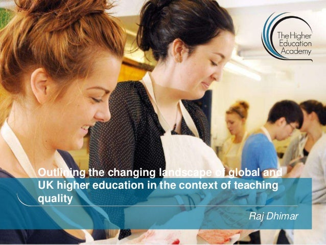 Outlining the changing landscape of global andUK higher education in the context of teachingqualityRaj Dhimar