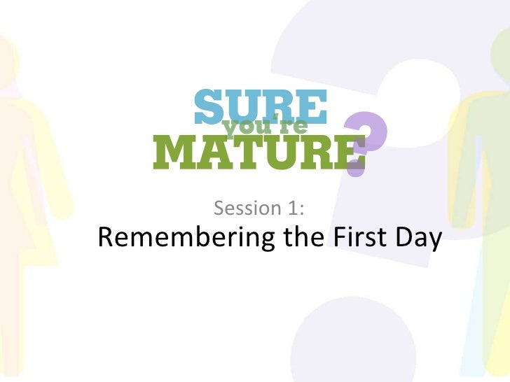 Sure You're Mature_Session 1_The First day