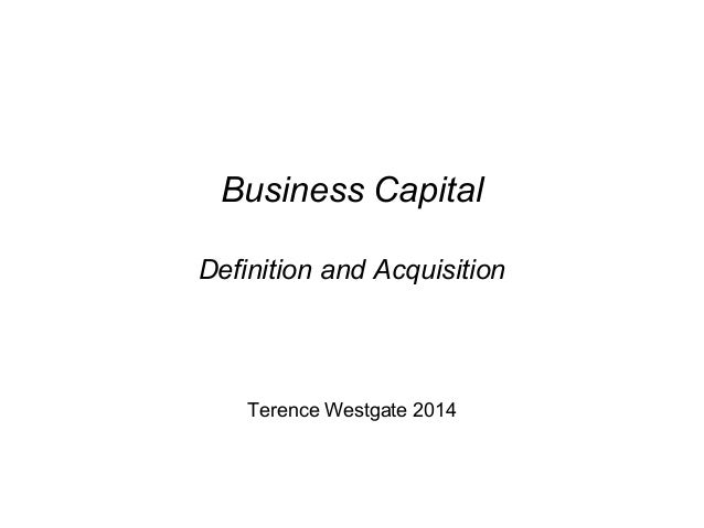 Terence Westgate 2014 Business Capital Definition and Acquisition