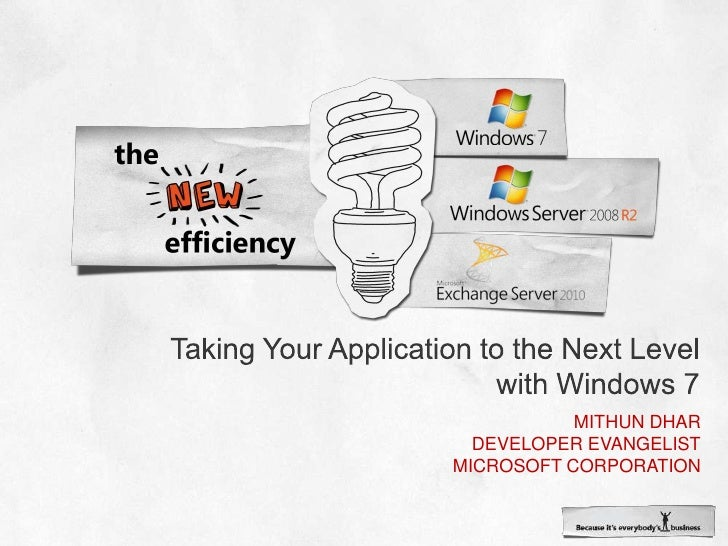 Taking Your Application to the Next Level with Windows 7<br />Mithun Dhar<br />Developer evangelist<br />Microsoft Corpora...