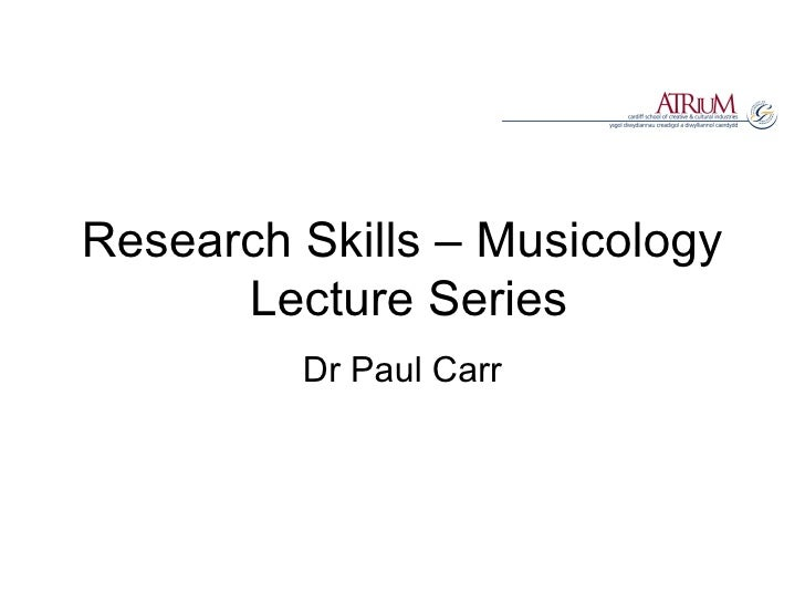 Research Skills – Musicology  Lecture Series Dr Paul Carr