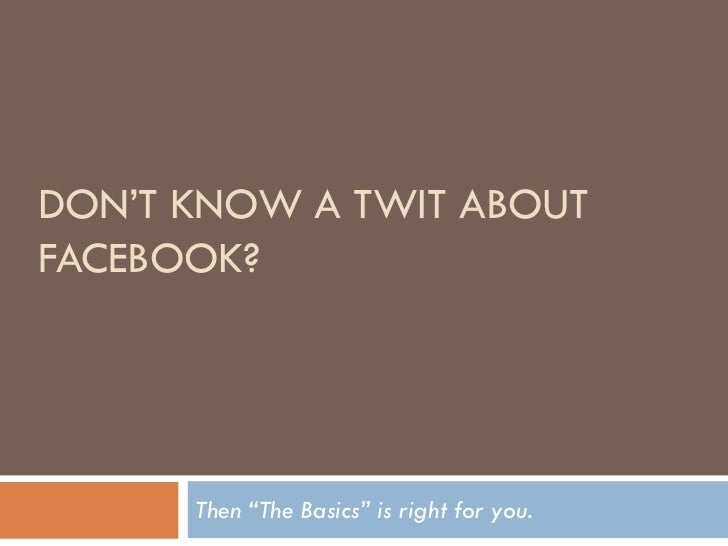 """DON'T KNOW A TWIT ABOUT FACEBOOK?           Then """"The Basics"""" is right for you."""