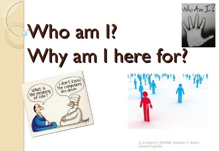 Who am I?  Why am I here for? U in God's P_RPOSE: Session 1: God's Divine Purpose