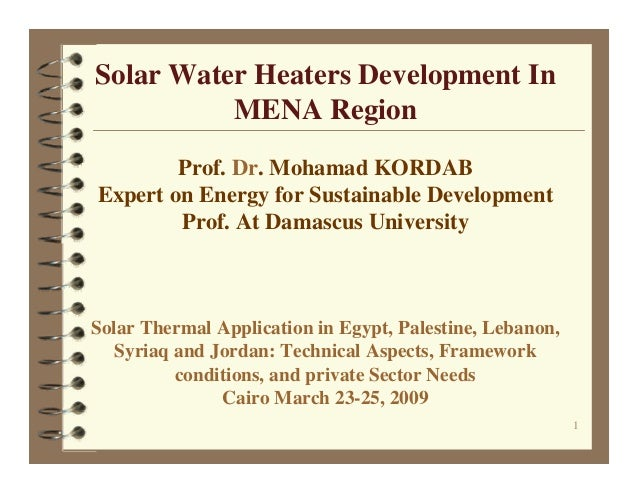 Solar Water Heaters Development In          MENA Region        Prof. Dr. Mohamad KORDABExpert on Energy for Sustainable De...