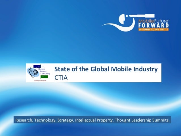 State	  of	  the	  Global	  Mobile	  Industry	                                                               CTIA	  Resear...