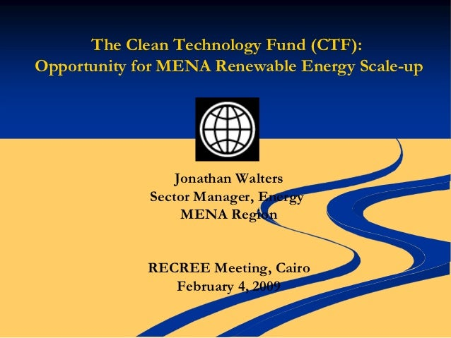 The Clean Technology Fund (CTF):Opportunity for MENA Renewable Energy Scale-up                 Jonathan Walters           ...
