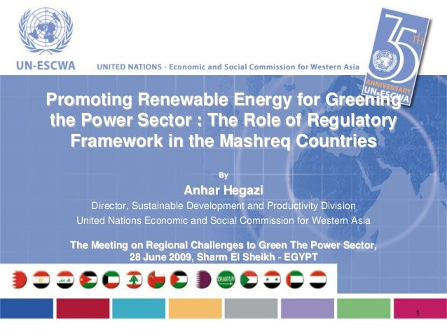Promoting Renewable Energy for Greeningthe Power Sector : The Role of Regulatory   Framework in the Mashreq Countries     ...
