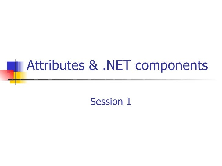 Attributes & .NET components Session 1