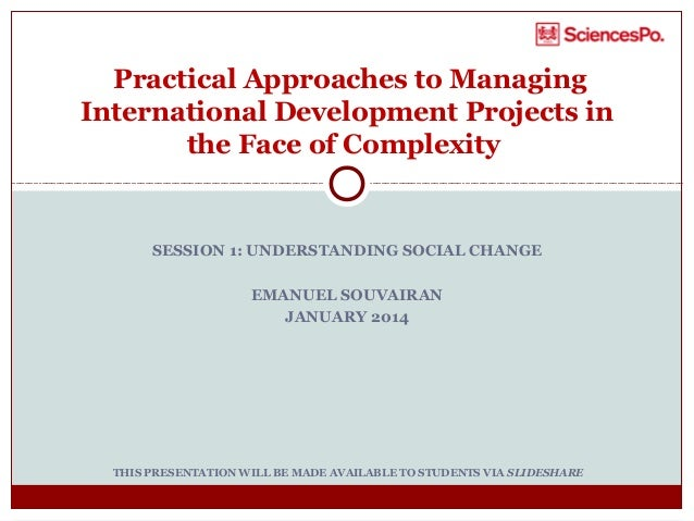 Practical Approaches to Managing International Development Projects in the Face of Complexity  SESSION 1: UNDERSTANDING SO...