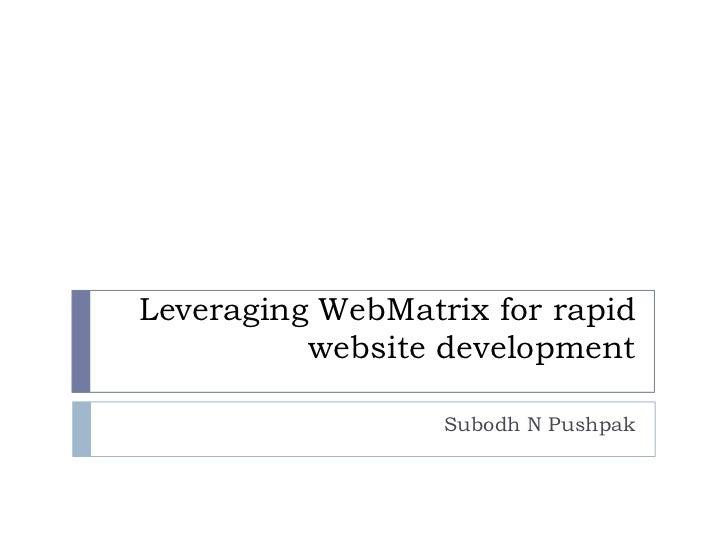 Leveraging WebMatrix for rapid          website development                  Subodh N Pushpak