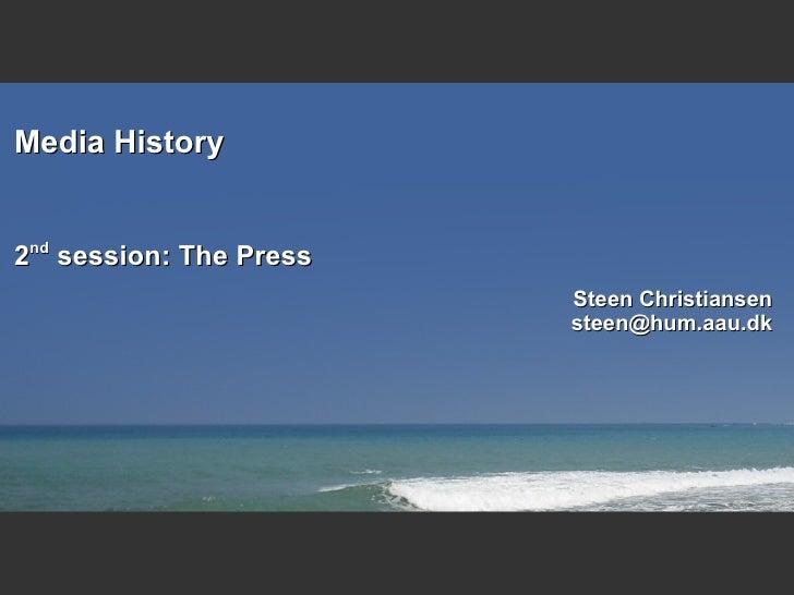 Media History <ul><ul><li>2 nd  session: The Press </li></ul></ul>Steen Christiansen [email_address]