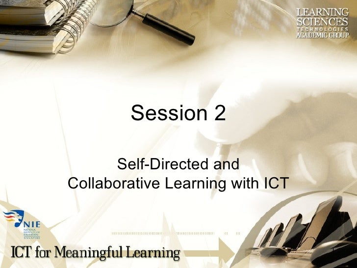 Session 2 Self-Directed and Collaborative Learning with ICT