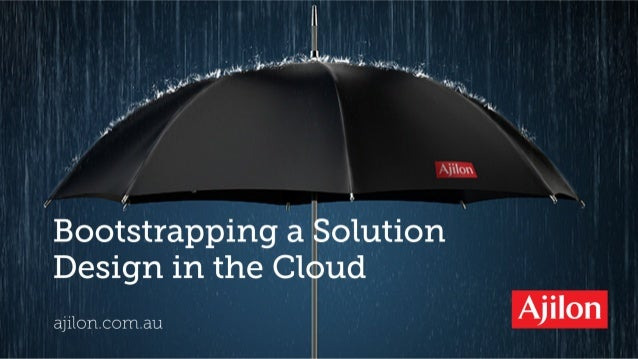 Bootstrapping a Solution Design in the Cloud - Session Sponsored by Ajilon