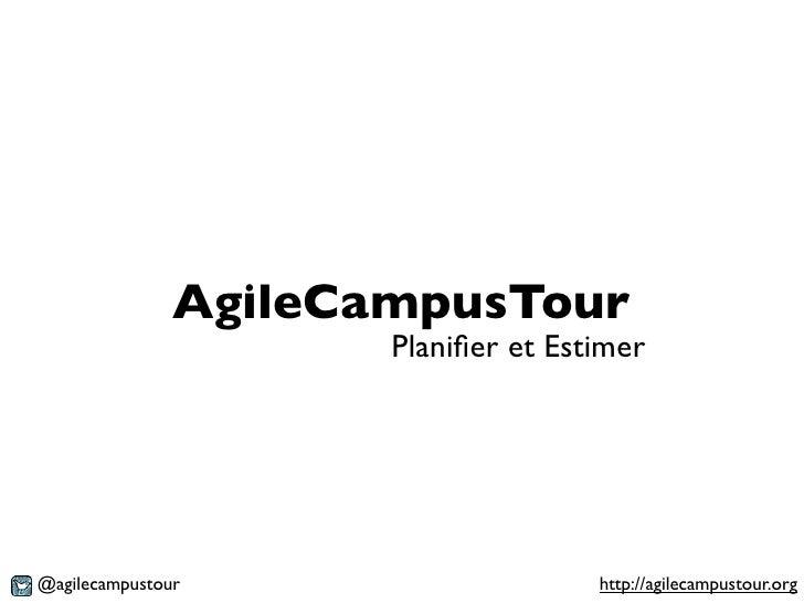AgileCampusTour                      Planifier et Estimer@agilecampustour                     http://agilecampustour.org