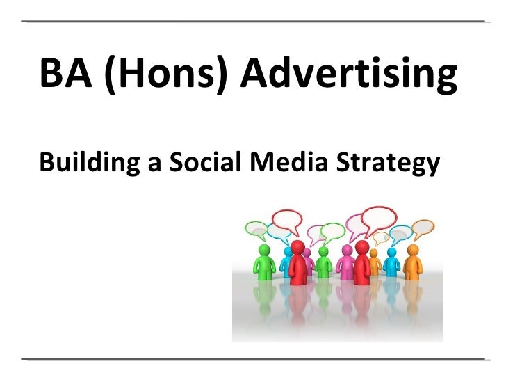 BA (Hons) Advertising Building a Social Media Strategy