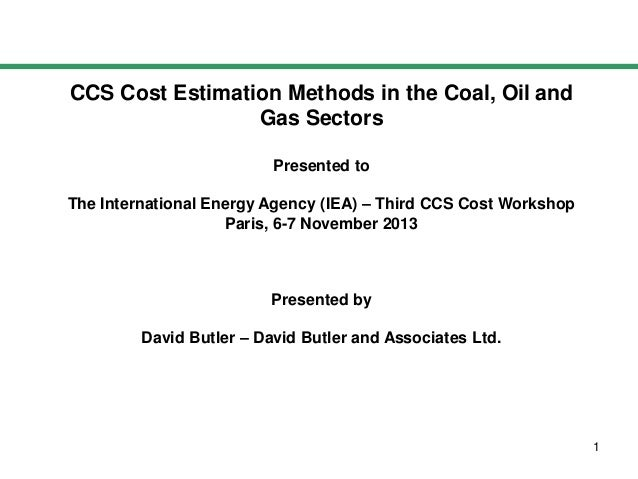 CCS Cost Estimation Methods in the Coal, Oil and Gas Sectors Presented to The International Energy Agency (IEA) – Third CC...
