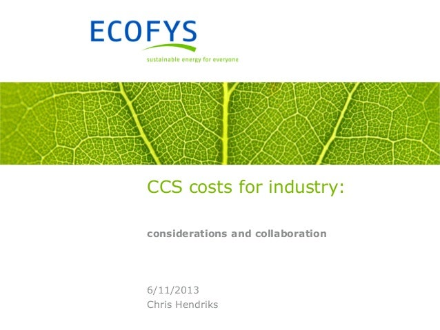CCS costs for industry: considerations and collaboration  6/11/2013 Chris Hendriks