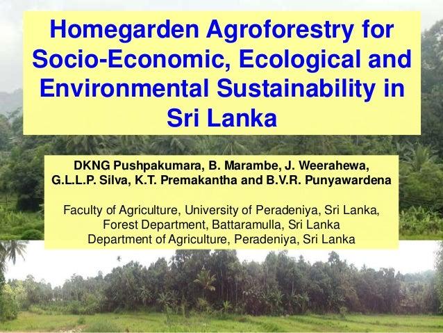 Homegarden Agroforestry for Socio-Economic, Ecological and Environmental Sustainability in Sri Lanka DKNG Pushpakumara, B....