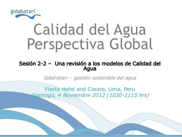 Calidad del Agua  Perspectiva GlobalSesión 2-2 – Una revisión a los modelos de Calidad del                        Agua    ...
