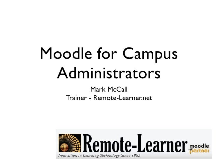 Moodle for Campus  Administrators             Mark McCall    Trainer - Remote-Learner.net