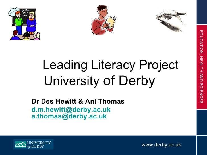 EDUCATION, HEALTH AND SCIENCES    Leading Literacy Project    University of Derby Dr Des Hewitt & Ani Thomas d.m.hewitt@de...