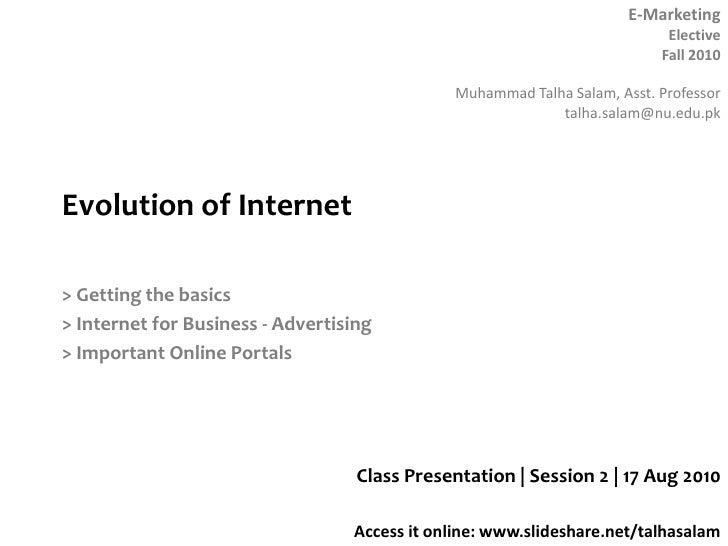 Evolution of Internet<br />> Getting the basics<br />> Internet for Business - Advertising<br />> Important Online Portals...